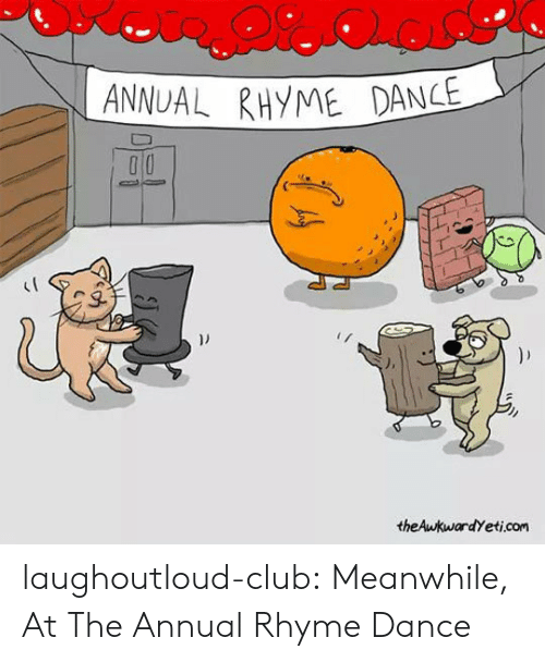 Theawkwardyeti: ANNUAL RHYME DANCE  ))  theAwkwardYeti.com laughoutloud-club:  Meanwhile, At The Annual Rhyme Dance