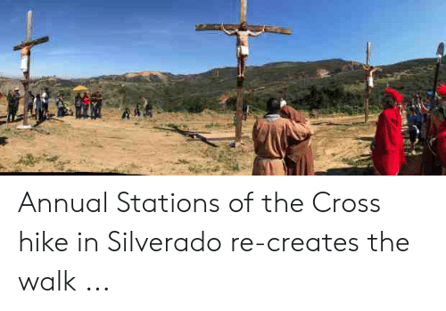 Jesus Cross Lightsaber: Annual Stations of the Cross hike in Silverado re-creates the walk ...