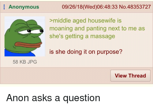 Massage, Anonymous, and Greentext: Anonymous  09/26/18(Wed)06:48:33 No.48353727  >middle aged housewife is  she's getting a massage  is she doing it on purpose?  moaning and panting next to me as  58 KB JPG  View Thread