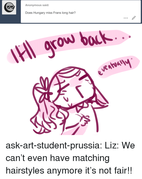 Target, Tumblr, and Anonymous: Anonymous said:  Does Hungary miss Frans long hair?   grow bock ask-art-student-prussia:  Liz: We can't even have matching hairstyles anymore it's not fair!!