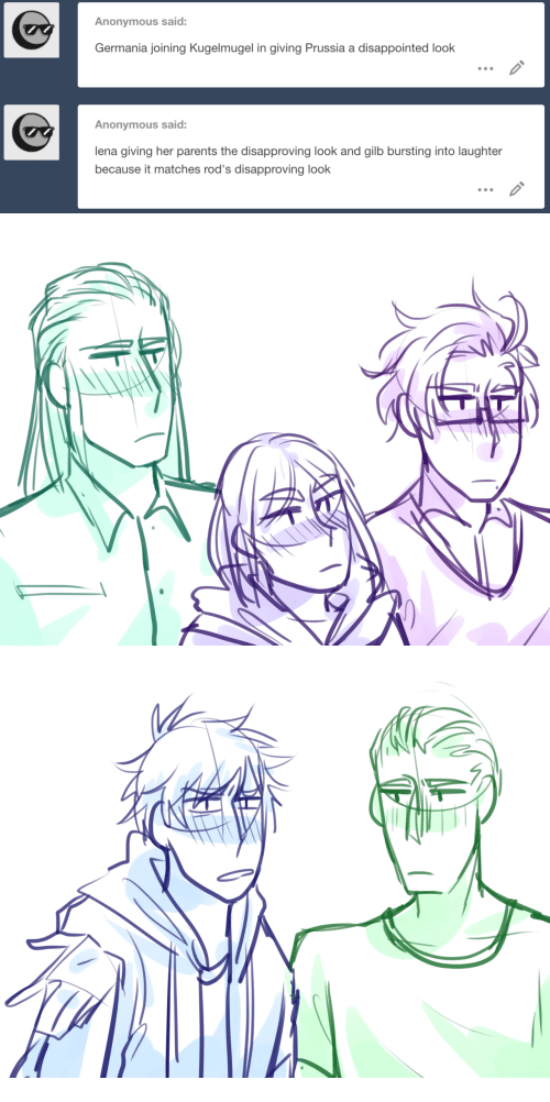 Lena: Anonymous said:  Germania joining Kugelmugel in giving Prussia a disappointed look  Anonymous said:  lena giving her parents the disapproving look and gilb bursting into laughter  because it matches rod's disapproving look