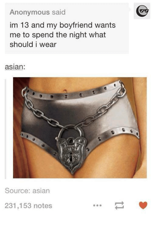 Dank, 🤖, and Aslan: Anonymous said  im 13 and my boyfriend wants  me to spend the night what  should i wear  aslan:  Source: asian  231,153 notes