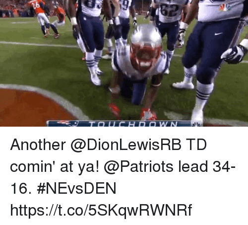 Memes, Patriotic, and 🤖: Another @DionLewisRB TD comin' at ya!  @Patriots lead 34-16. #NEvsDEN https://t.co/5SKqwRWNRf