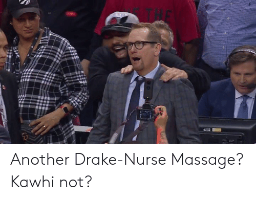 Drake, Massage, and Another: Another Drake-Nurse Massage? Kawhi not?