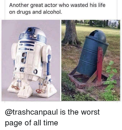 great actor: Another great actor who wasted his life  on drugs and alcohol @trashcanpaul is the worst page of all time