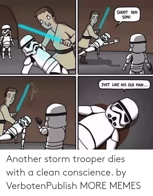 storm: Another storm trooper dies with a clean conscience. by VerbotenPublish MORE MEMES