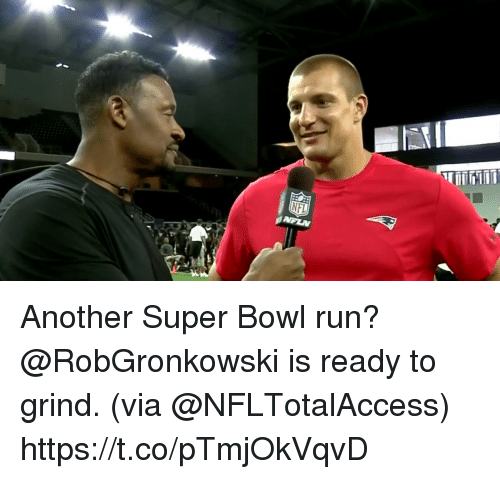 Memes, Run, and Super Bowl: Another Super Bowl run?  @RobGronkowski is ready to grind. (via @NFLTotalAccess) https://t.co/pTmjOkVqvD