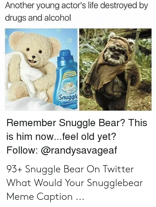 Snuggle Bear Meme: Another young actor's life destroyed by  drugs and alcohol  Snuggle  Remember Snuggle Bear? This  is him now...feel old yet?  Follow: @randysavageaf 93+ Snuggle Bear On Twitter What Would Your Snugglebear Meme Caption ...