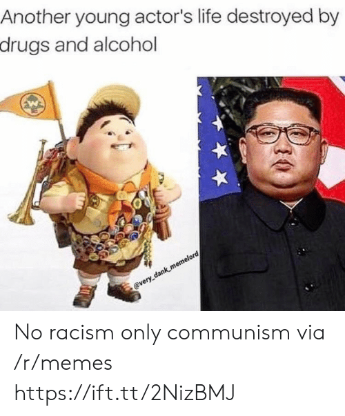 actors: Another young actor's life destroyed by  drugs and alcohol  @very dank memelord No racism only communism via /r/memes https://ift.tt/2NizBMJ