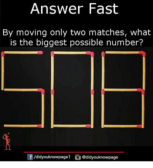 Memes, What Is, and 🤖: Answer Fast  By moving only two matches, what  is the biggest possible number?  /didyouknowpagel @didyouknowpage