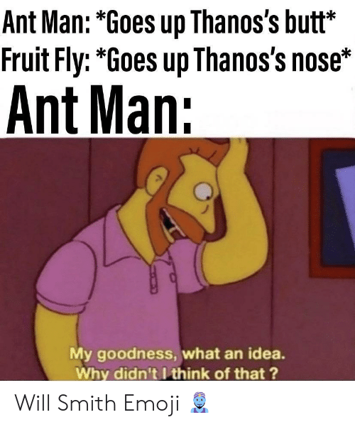 "Butt, Emoji, and Will Smith: Ant Man: *Goes up Thanos's butt*  Fruit Fly: ""Goes up Thanos's nose*  Ant Man:  My goodness, what an idea.  Why didn't I think of that? Will Smith Emoji 🧞‍♂️"