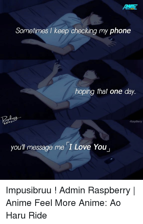 "Animals, Anime, and Love: ANTE  Sometimes I keep checking my phone  hoping that one day.  RaspBorry  you"" message me I Love You Impusibruu !  Admin Raspberry 