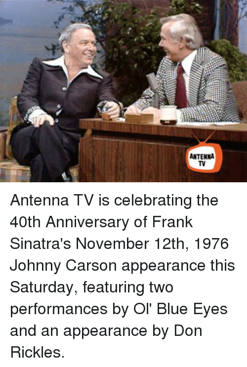 Memes, Blue, and Celebrated: ANTENNA Antenna TV is celebrating the 40th Anniversary of Frank Sinatra's November 12th, 1976 Johnny Carson appearance this Saturday, featuring two performances by Ol' Blue Eyes and an appearance by Don Rickles.