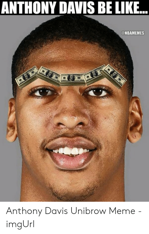 Davis Unibrow: ANTHONY DAVIS BE LIKE...  @NBAMEMES Anthony Davis Unibrow Meme - imgUrl