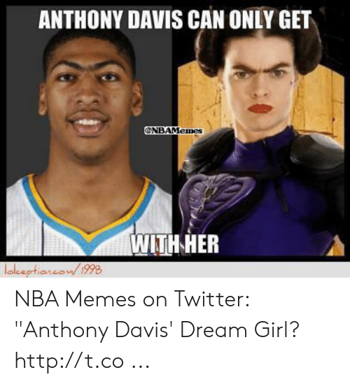 """Anthony Davis Memes: ANTHONY DAVIS CAN ONLY GET  NBAMemes  WITH HER NBA Memes on Twitter: """"Anthony Davis' Dream Girl? http://t.co ..."""