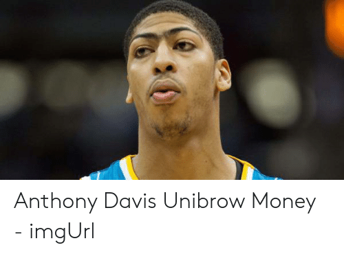 Davis Unibrow: Anthony Davis Unibrow Money - imgUrl