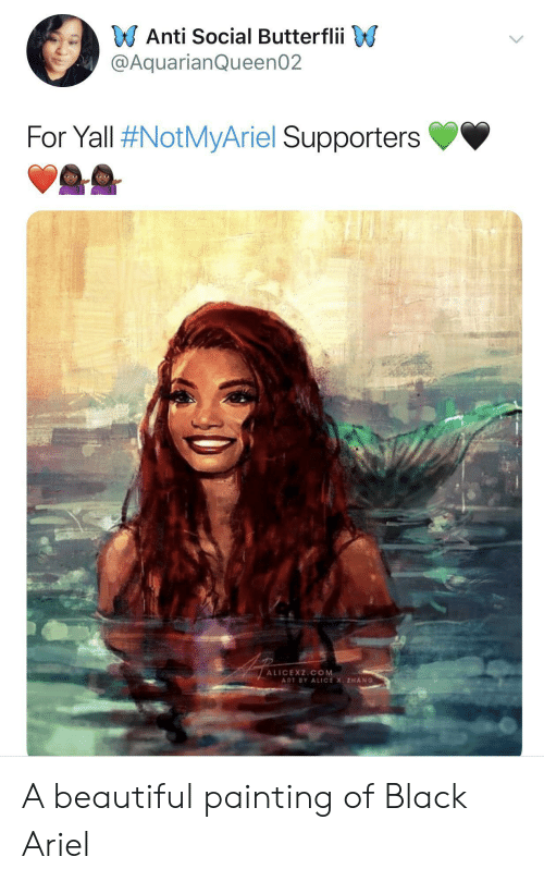 Anti Social: Anti Social Butterflii  @AquarianQueen02  For Yall #NotMyAriel Supporters  ALICEXZICOM  ART BY ALICE X ZHANG A beautiful painting of Black Ariel