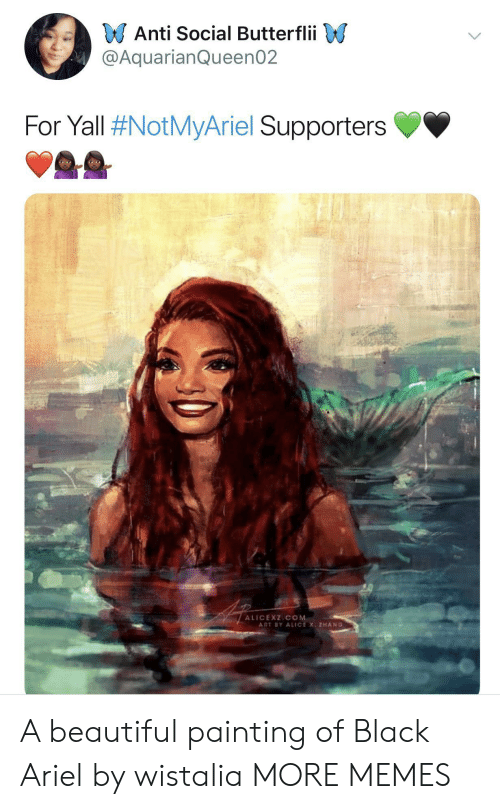 Anti Social: Anti Social Butterflii  @AquarianQueen02  For Yall #NotMyAriel Supporters  ALICEXZICOM  ART BY ALICE X ZHANG A beautiful painting of Black Ariel by wistalia MORE MEMES