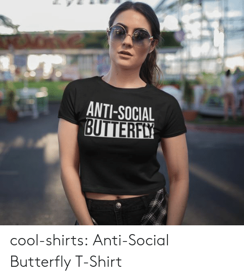 Butterfly: ANTI-SOCIAL  BUTTERFLY cool-shirts: Anti-Social Butterfly T-Shirt