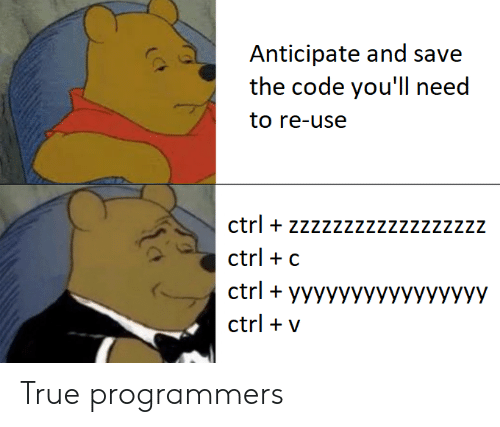 ctrl-c: Anticipate and save  the code you'll need  to re-use  ctrl + zzzzzzzzzzzzzzzzzz  ctrl + c  ctrlyyyyyyyyyyyyyyyy  ctrl v True programmers
