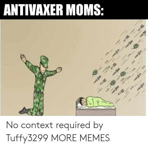 Dank, Memes, and Moms: ANTIVAXER MOMS:  e  eww..eo  *  ee No context required by Tuffy3299 MORE MEMES