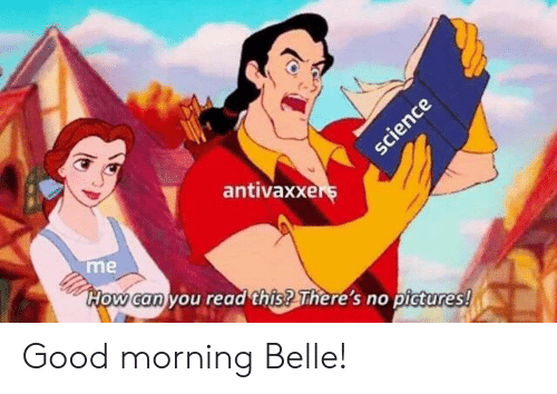 Good Morning, Good, and Pictures: antivaxxe  me  How can you read this? There's no pictures! Good morning Belle!