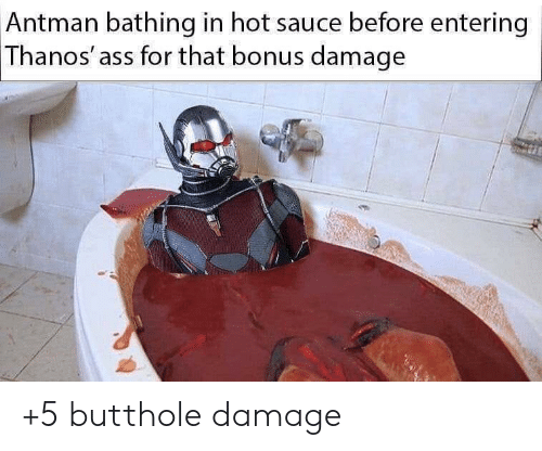 Ass, Antman, and Thanos: Antman bathing in hot sauce before entering  Thanos' ass for that bonus damage +5 butthole damage