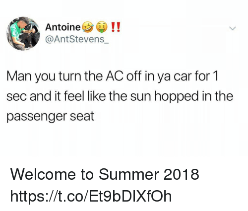 Funny, Summer, and Sun: Antoine !!  @AntStevens_  Man you turn the AC off in ya car for 1  sec and it feel like the sun hopped in the  passenger seat Welcome to Summer 2018 https://t.co/Et9bDlXfOh