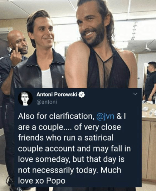 Not Necessarily: Antoni Porowski  @antoni  Also for clarification, @jvn & I  are a couple.... of very close  friends who run a satirical  couple account and may fall in  love someday, but that day is  not necessarily today. Much  love xo Popo  4-11-1