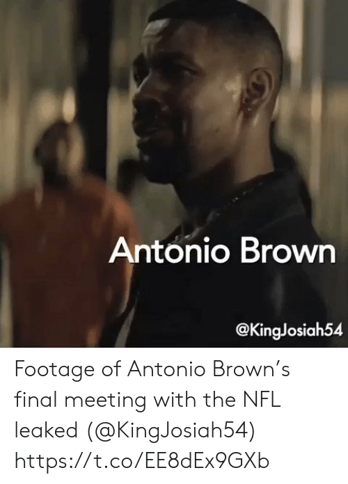 Antonio Brown: Antonio Brown  @KingJosiah54 Footage of Antonio Brown's final meeting with the NFL leaked (@KingJosiah54) https://t.co/EE8dEx9GXb