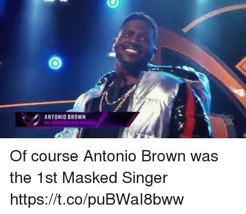 Nfl, Antonio Brown, and Singer: ANTONIO BROWN Of course Antonio Brown was the 1st Masked Singer  https://t.co/puBWaI8bww
