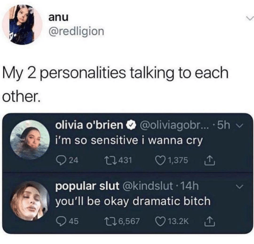 Bitch, Okay, and Olivia: anu  @redligion  My 2 personalities talking to each  other.  olivia o'brien @oliviagobr... 5h v  i'm so sensitive i wanna cry  924 0431 1,375  popular slut @kindslut 14h  you'll be okay dramatic bitch  45 6,567 13.2K