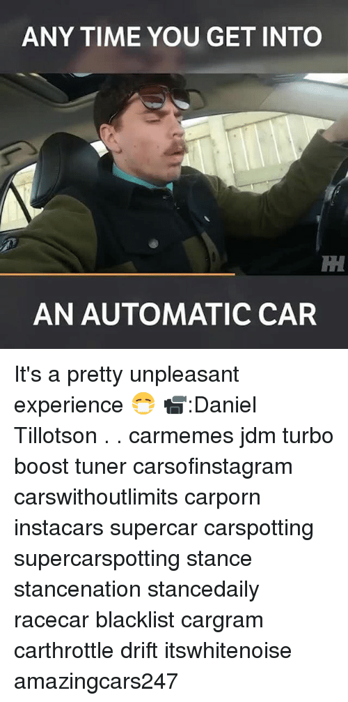 supercar: ANY TIME YOU GET INTO  AN AUTOMATIC CAR It's a pretty unpleasant experience 😷 📹:Daniel Tillotson . . carmemes jdm turbo boost tuner carsofinstagram carswithoutlimits carporn instacars supercar carspotting supercarspotting stance stancenation stancedaily racecar blacklist cargram carthrottle drift itswhitenoise amazingcars247