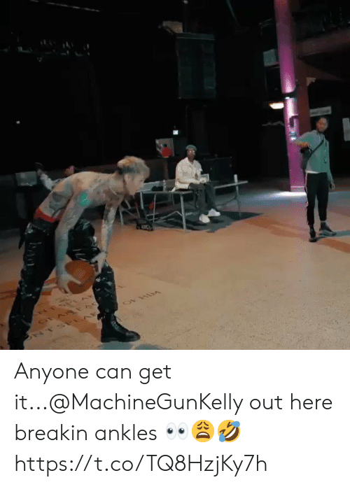 Can, Get, and Anyone: Anyone can get it...@MachineGunKelly out here breakin ankles 👀😩🤣 https://t.co/TQ8HzjKy7h