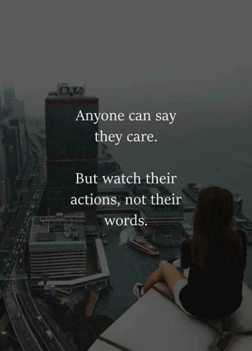 Watch, Can, and They: Anyone can say  they care.  But watch their  actions, not their  words.