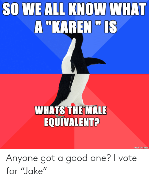 """Good, Got, and One: Anyone got a good one? I vote for """"Jake"""""""