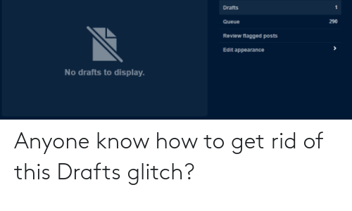How To Get: Anyone know how to get rid of this Drafts glitch?
