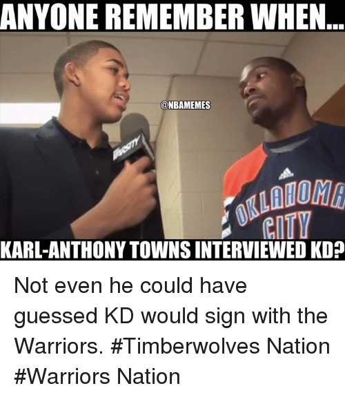 Karl-Anthony Towns: ANYONE REMEMBER WHEN  @NBAMEMES  KARL-ANTHONY TOWNS INTERVIEWED KD? Not even he could have guessed KD would sign with the Warriors.  #Timberwolves Nation  #Warriors Nation