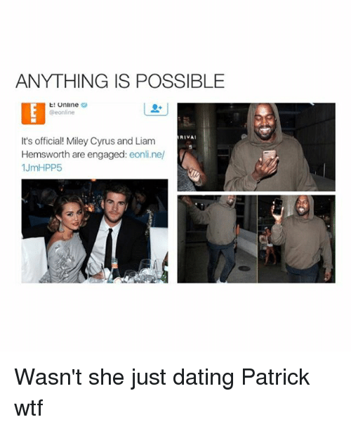 E Online: ANYTHING IS POSSIBLE  E! Online  RIVA  It's official! Miley Cyrus and Liam  Hemsworth are engaged  eonline/  1 JmHPP5 Wasn't she just dating Patrick wtf