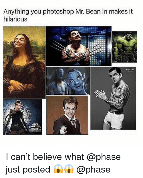 Mr. Bean: Anything you photoshop Mr. Bean in makes it  hilarious I can't believe what @phase just posted 😱😱 @phase