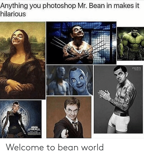 Mr. Bean: Anything you photoshop Mr. Bean in makes it  hilarious Welcome to bean world