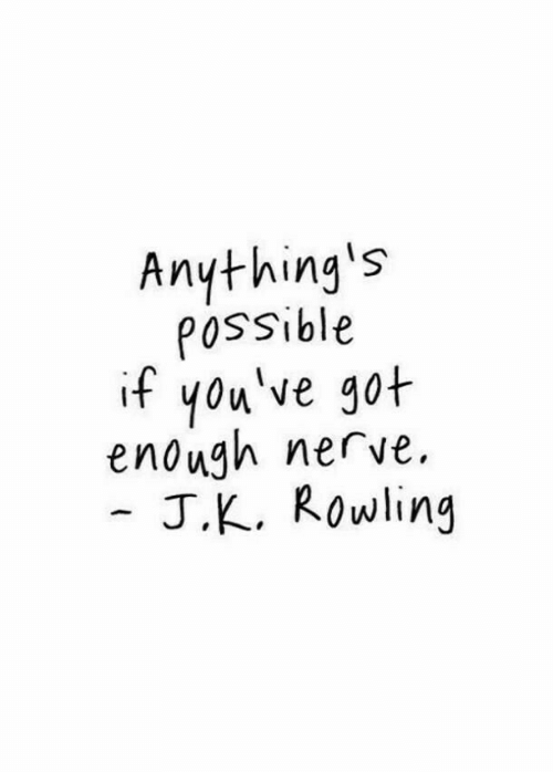 Youve Got: Anything's  POssible  if you've got  enough nerve  J.K. Rowling