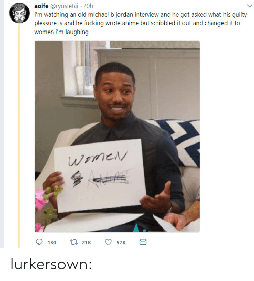 Michael B. Jordan: aoife @ryusietai 20h  i'm watching an old michael b jordan interview and he got asked what his guilty  pleasure is and he fucking wrote anime but scribbled it out and changed it to  men i'm laughing lurkersown: