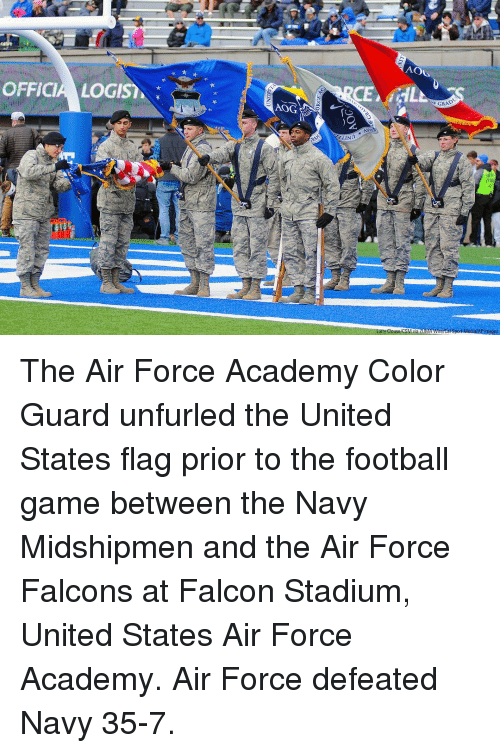 Football, Memes, and Academy: AOL  OFFICIA LOGIS  E GRAD  AOG  st The Air Force Academy Color Guard unfurled the United States flag prior to the football game between the Navy Midshipmen and the Air Force Falcons at Falcon Stadium, United States Air Force Academy. Air Force defeated Navy 35-7.
