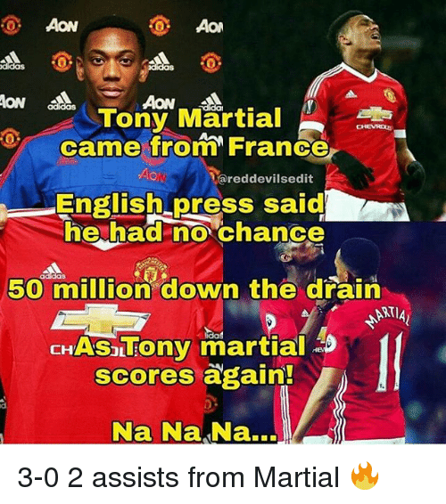 Memes, Martial, and 🤖: AON  Aow  Tony Martial  came from France  ared devilsedit  English press said  he had no chance  50 million down the drain  NTIAL  CH  Tony martial  scores again!  Na Na Na...J 3-0 2 assists from Martial 🔥