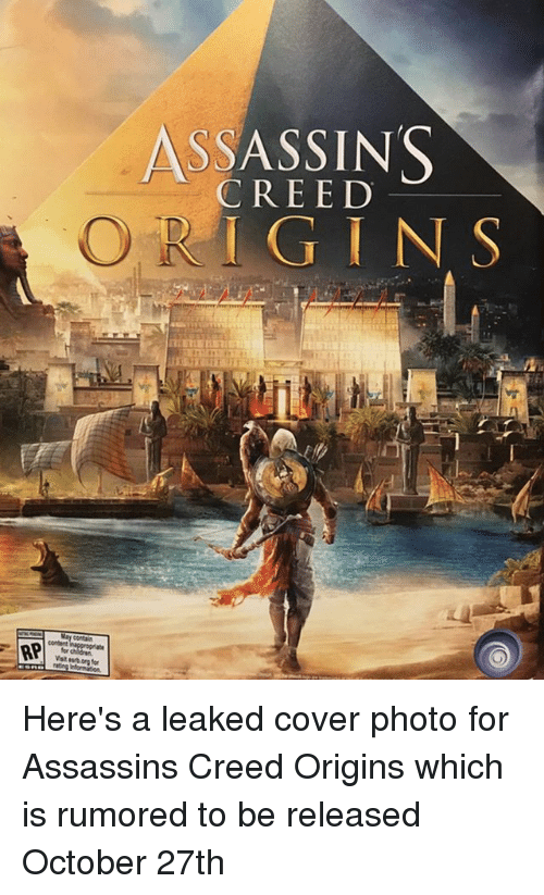 Memes, Assassin's Creed, and Creed: AP  ASSASSINS  CREED  R G I N S Here's a leaked cover photo for Assassins Creed Origins which is rumored to be released October 27th