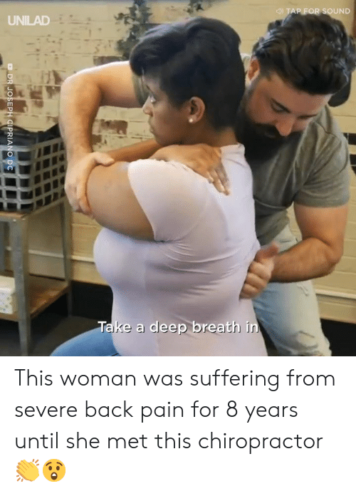 Deep Breath: AP FOR SOUND  UNILAD  Take a deep breath in This woman was suffering from severe back pain for 8 years until she met this chiropractor 👏😲