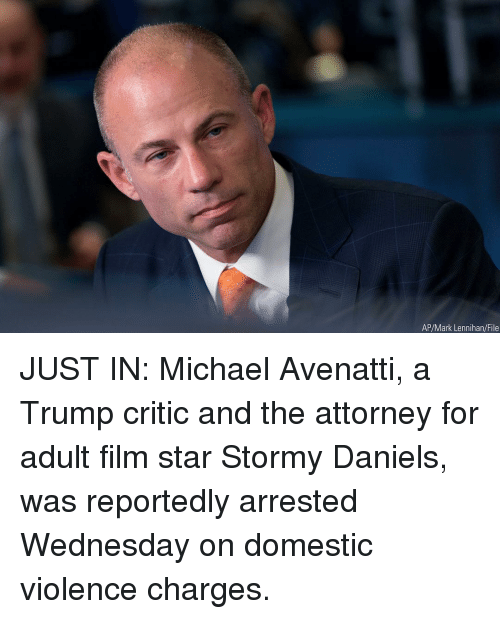 daniels: AP/Mark Lennihan/File JUST IN: Michael Avenatti, a Trump critic and the attorney for adult film star Stormy Daniels, was reportedly arrested Wednesday on domestic violence charges.