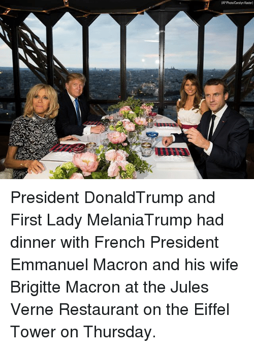 Emmanuel Macron: AP Photo Carolyn Kaster) President DonaldTrump and First Lady MelaniaTrump had dinner with French President Emmanuel Macron and his wife Brigitte Macron at the Jules Verne Restaurant on the Eiffel Tower on Thursday.