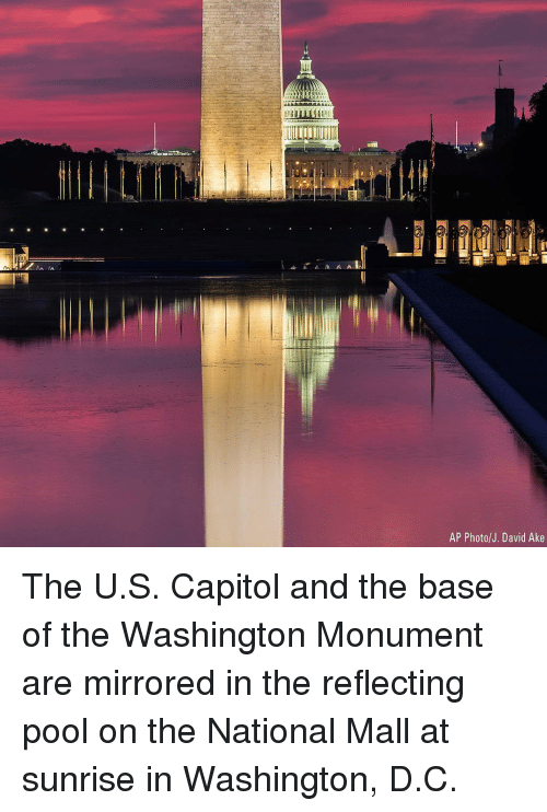 mirrored: AP Photo/J. David Ake The U.S. Capitol and the base of the Washington Monument are mirrored in the reflecting pool on the National Mall at sunrise in Washington, D.C.